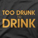 Design Too drunk to drink